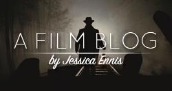 A Film Blog by Jessica Ennis